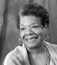 Maya Angelou....
