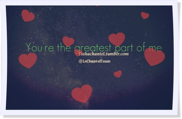 You're the greatest part of me